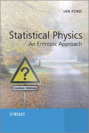 Statistical Physics: An Entropic Approach de Ian Ford
