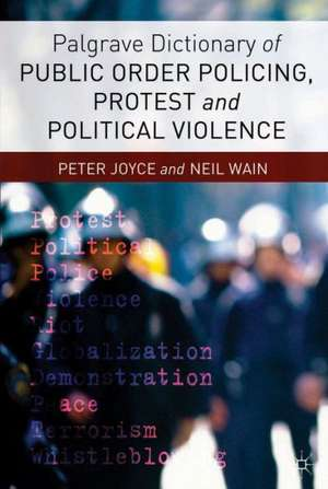 Palgrave Dictionary of Public Order Policing, Protest and Political Violence imagine