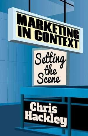 Marketing in Context: Setting the Scene de Chris Hackley