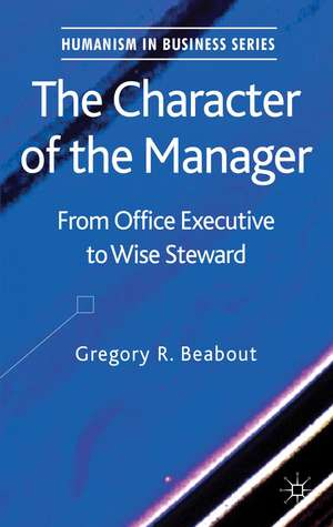The Character of the Manager: From Office Executive to Wise Steward de G. Beabout