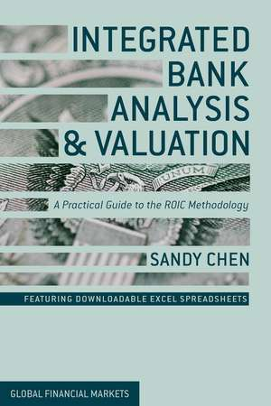 Integrated Bank Analysis and Valuation: A Practical Guide to the ROIC Methodology de S. Chen