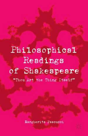 """Philosophical Readings of Shakespeare: """"Thou Art the Thing Itself"""" de Margherita Pascucci"""