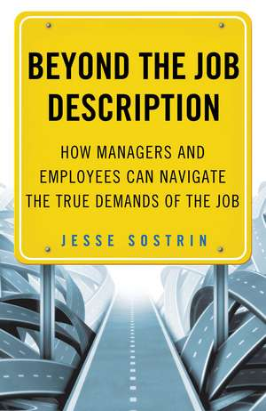 Beyond the Job Description: How Managers and Employees Can Navigate the True Demands of the Job de J. Sostrin