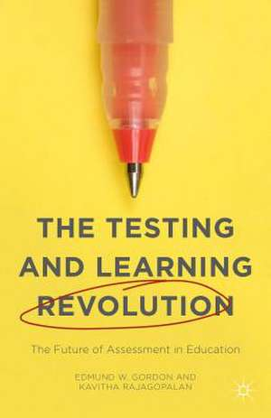 The Testing and Learning Revolution: The Future of Assessment in Education de Kavitha Rajagopalan