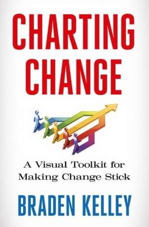 Charting Change: A Visual Toolkit for Making Change Stick de Braden Kelley