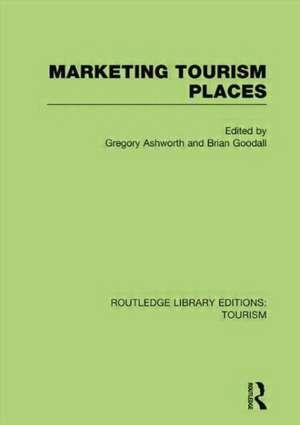 Marketing Tourism Places (Rle Tourism):  Collected Papers de Gregory Ashworth