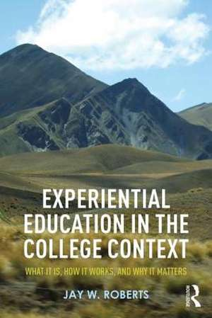 Experiential Education in the College Context de Jay W. Roberts