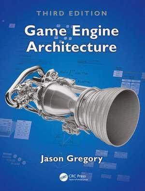 Game Engine Architecture, Third Edition de Jason Gregory