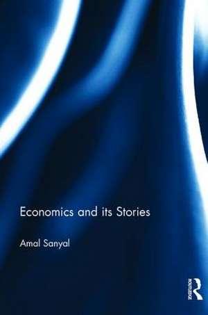 Economics and its Stories de Amal Sanyal