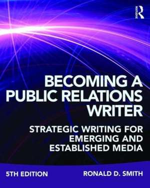 Becoming a Public Relations Writer de Ronald D Smith