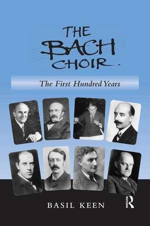 Bach Choir: The First Hundred Years de Basil Keen