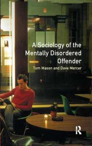The Sociology of the Mentally Disordered Offender de Tom Mason