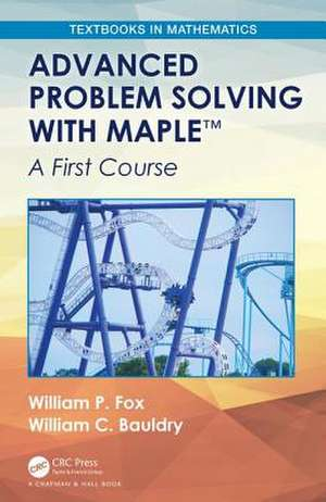 Advanced Problem Solving with Maple de William P. (U.S. Naval Post Graduate School) Fox