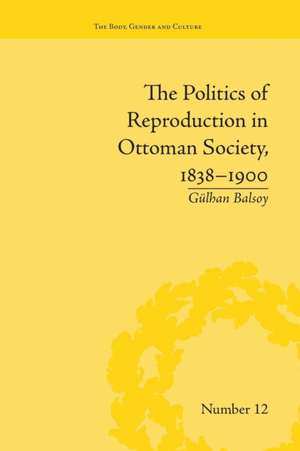 The Politics of Reproduction in Ottoman Society, 1838-1900