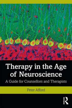 Therapy in the Age of Neuroscience de Peter Afford