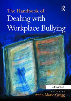 The Handbook of Dealing with Workplace Bullying de Anne-Marie Quigg