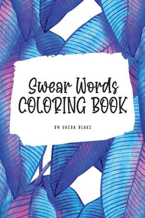 Swear Words Coloring Book for Young Adults and Teens (6x9 Coloring Book / Activity Book) de Sheba Blake