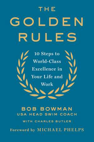The Golden Rules:  10 Steps to World-Class Excellence in Your Life and Work de Bob Bowman