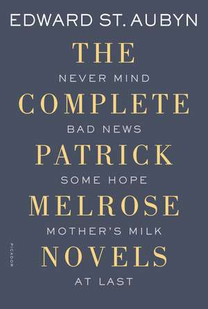 The Complete Patrick Melrose Novels:  Never Mind, Bad News, Some Hope, Mother's Milk, and at Last de EDWARD ST.AUBYN