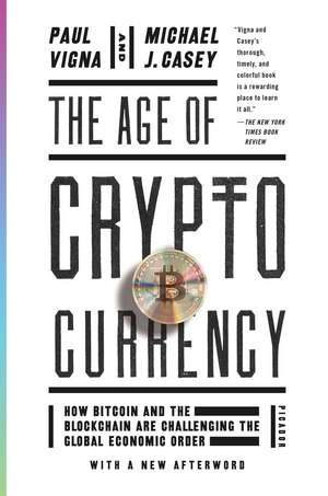 The Age of Cryptocurrency:  How Bitcoin and the Blockchain Are Challenging the Global Economic Order de Paul Vigna