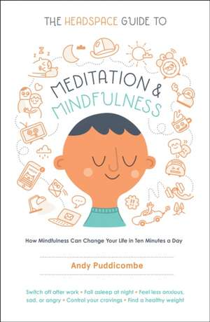 The Headspace Guide to Meditation and Mindfulness de Andy Puddicombe