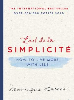 The Art of Simplicity: How to Live More with Less de Dominique Loreau