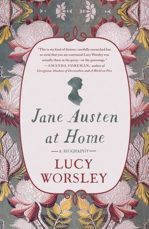 Jane Austen at Home: A Biography de Lucy Worsley