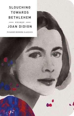 Slouching Towards Bethlehem: Essays de Joan Didion