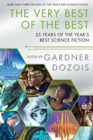 The Very Best of the Best: 35 Years of The Year's Best Science Fiction de Gardner Dozois
