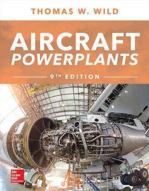 Aircraft Powerplants, Ninth Edition de Thomas Wild