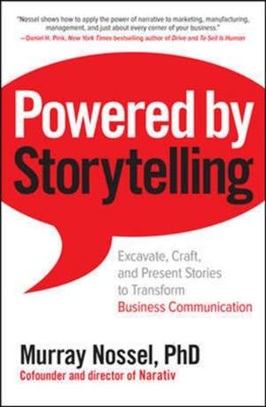 Powered by Storytelling: Excavate, Craft, and Present Stories to Transform Business Communication de Murray Nossel
