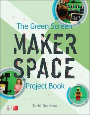 The Green Screen Makerspace Project Book de Todd Burleson