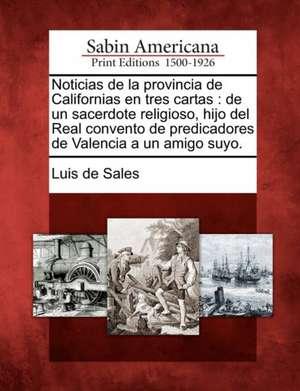 Noticias de la provincia de Californias en tres cartas: de un sacerdote religioso, hijo del Real convento de predicadores de Valencia a un amigo suyo. de Luis de Sales