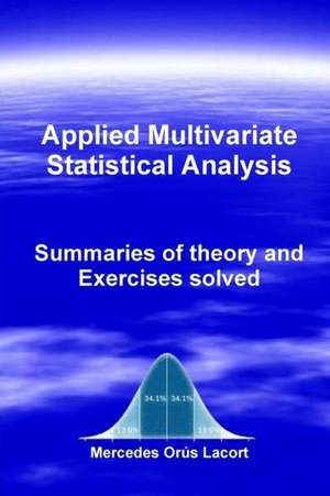Applied Multivariate Statistical Analysis - Summaries of Theory and Exercises Solved de Mercedes Ora S. Lacort