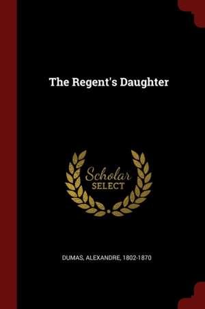 The Regent's Daughter de Alexandre Dumas
