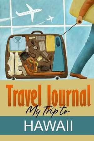 Travel Journal:  My Trip to Hawaii de Travel Journal