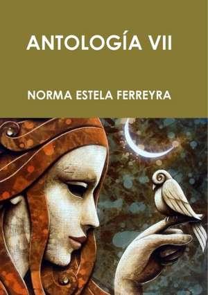 Antologia VII de Norma Estela Ferreyra