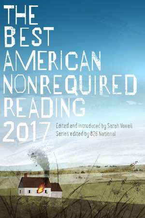 The Best American Nonrequired Reading 2017 de Sarah Vowell