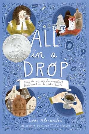 All in a Drop: How Antony van Leeuwenhoek Discovered an Invisible World de Lori Alexander