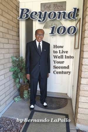 Beyond 100: How to Live Well Into Your Second Century de Bernando Lapallo