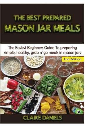 The Best Prepared Mason Jar Meals de Claire Daniels