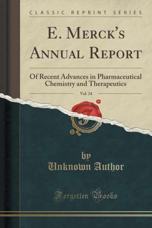 E. Merck's Annual Report, Vol. 24: Of Recent Advances in Pharmaceutical Chemistry and Therapeutics (Classic Reprint)