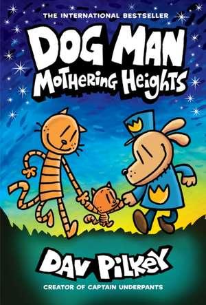 Dog Man: Mothering Heights: From the Creator of Captain Underpants (Dog Man #10), Volume 10 de Dav Pilkey