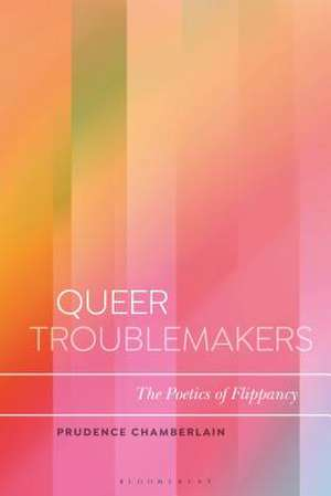 Queer Troublemakers: The Poetics of Flippancy de Dr Prudence Bussey-Chamberlain