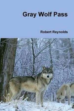 Gray Wolf Pass de Robert Reynolds