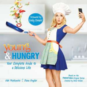 Young & Hungry: Your Complete Guide to a Delicious Life de Gabi Moskowitz