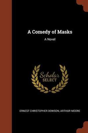 A Comedy of Masks de Ernest Christopher Dowson