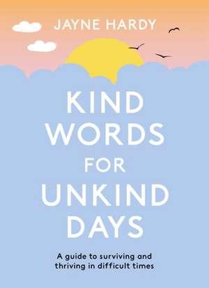 Hardy, J: Kind Words for Unkind Days imagine
