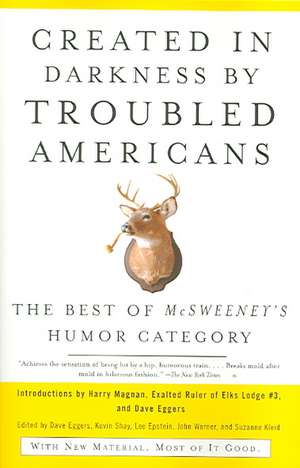 Created in Darkness by Troubled Americans:  The Best of McSweeney's Humor Category de Dave Eggers