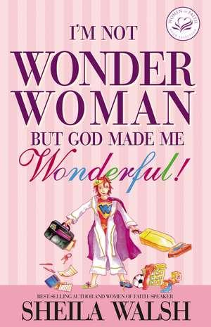 I'm Not Wonder Woman: But God Made Me Wonderful de Sheila Walsh